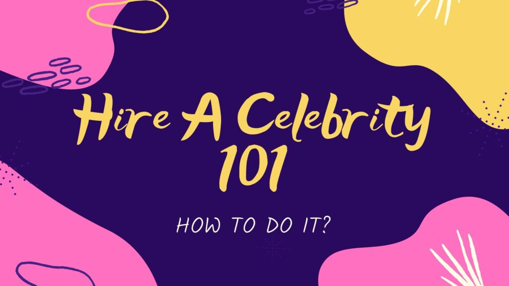 How To Hire A Celebrity 101